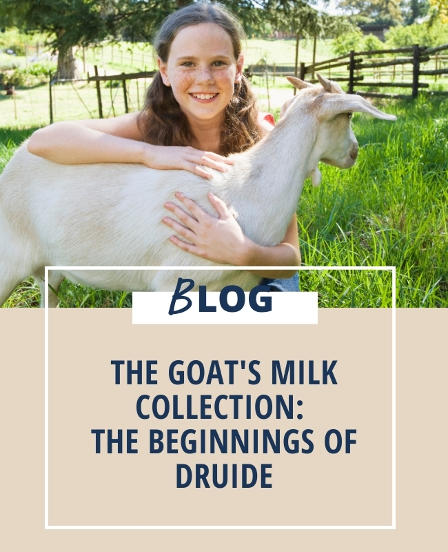 The goat's milk collection: the beginnings of Druide